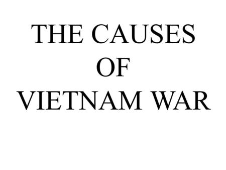 THE CAUSES OF VIETNAM WAR WAR OF U.S.A POWER AND FRENCH POWER vıetnam U.S.A FRANCE.