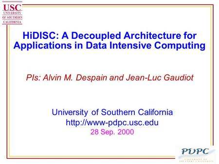 HiDISC: A Decoupled Architecture for Applications in Data Intensive Computing PIs: Alvin M. Despain and Jean-Luc Gaudiot USC UNIVERSITY OF SOUTHERN CALIFORNIA.