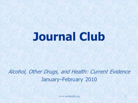 Www.aodhealth.org1 Journal Club Alcohol, Other Drugs, and Health: Current Evidence January–February 2010.