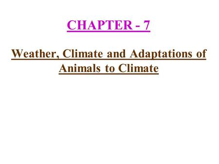 CHAPTER - 7 Weather, Climate and Adaptations of Animals to Climate