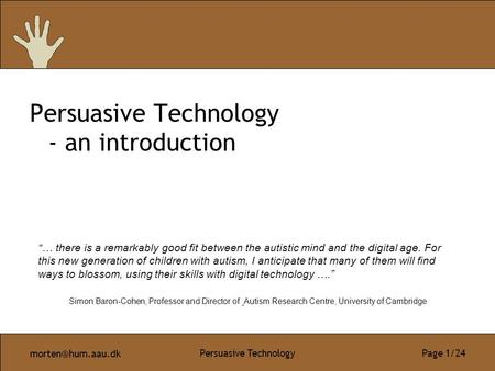 "Persuasive Technology Page 1/24 Persuasive Technology - an introduction ""… there is a remarkably good fit between the autistic mind and."