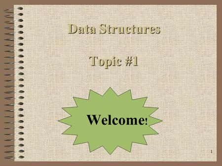 1 Data Structures Topic #1 Welcome !. 2 Today's Agenda Introduction...what to expect!?! Talk about our Goals and Objectives Textbook is highly recommended.