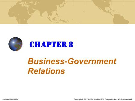 Copyright © 2011 by The McGraw-Hill Companies, Inc. All rights reserved. McGraw-Hill/Irwin Chapter 8 Business-Government Relations.