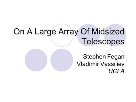 On A Large Array Of Midsized Telescopes Stephen Fegan Vladimir Vassiliev UCLA.