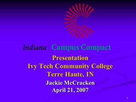 1 Presentation Ivy Tech Community College Terre Haute, IN Jackie McCracken April 21, 2007.