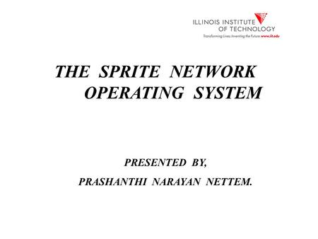 THE SPRITE NETWORK OPERATING SYSTEM PRESENTED BY, PRASHANTHI NARAYAN NETTEM.