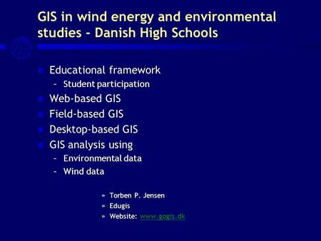 GIS in wind energy and environmental studies - Danish High Schools Educational framework –Student participation Web-based GIS Field-based GIS Desktop-based.