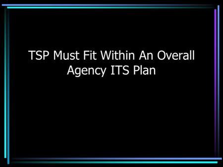 TSP Must Fit Within An Overall Agency ITS Plan. Transit Priority Data Needs Vehicle Location –Speed Door & Lift Status –Predictions Passenger Counting.