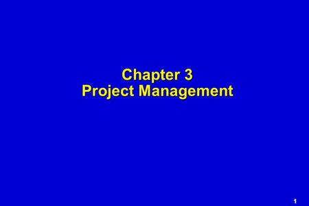 1 Chapter 3 Project Management. 2 The 4 P's  People — the most important element of a successful project  Product — the software to be built  Process.