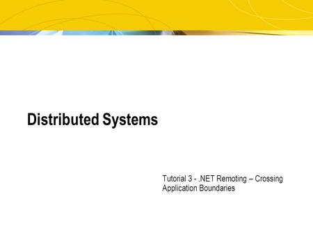 Distributed Systems Tutorial 3 -.NET Remoting – Crossing Application Boundaries.
