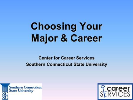 Choosing Your Major & Career Center for Career Services Southern Connecticut State University.