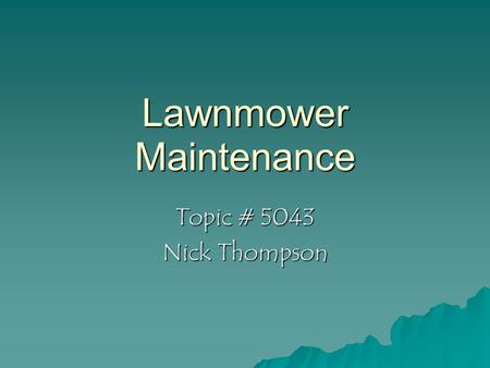 Lawnmower Maintenance Topic # 5043 Nick Thompson.