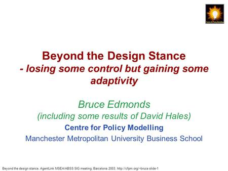 Beyond the design stance, AgentLink MSEA/ABSS SIG meeting, Barcelona 2003,  slide-1 Beyond the Design Stance - losing some control.