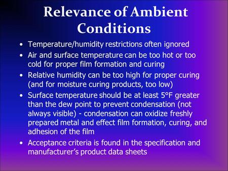 Relevance of Ambient Conditions Temperature/humidity restrictions often ignored Air and surface temperature can be too hot or too cold for proper film.