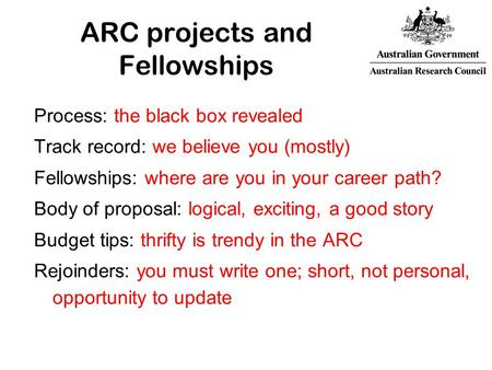 ARC projects and Fellowships Process: the black box revealed Track record: we believe you (mostly) Fellowships: where are you in your career path? Body.