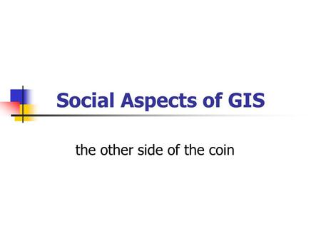 Social Aspects of GIS the other side of the coin.