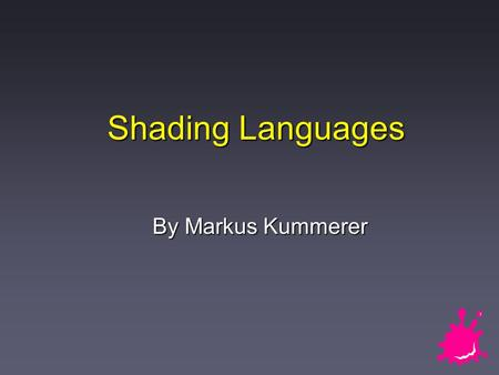 Shading Languages By Markus Kummerer. Markus Kummerer 2 / 19 State of the Art Shading.