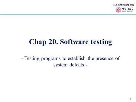 - Testing programs to establish the presence of system defects -