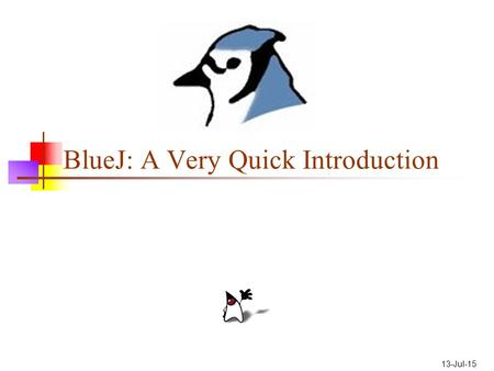 13-Jul-15 BlueJ: A Very Quick Introduction. BlueJ BlueJ is an IDE (Integrated Development Environment). It includes an editor, which you use to write.