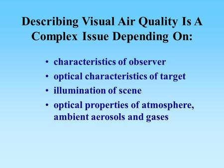 Describing Visual Air Quality Is A Complex Issue Depending On: characteristics of observer optical characteristics of target illumination of scene optical.