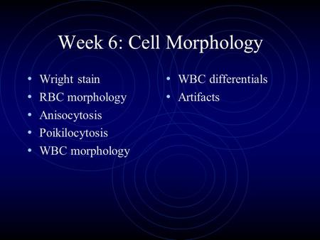 Week 6: Cell Morphology Wright stain RBC morphology Anisocytosis