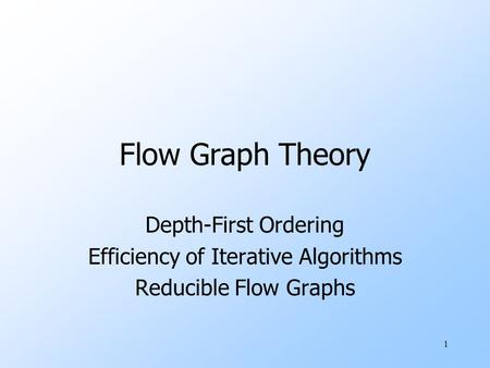 1 Flow Graph Theory Depth-First Ordering Efficiency of Iterative Algorithms Reducible Flow Graphs.