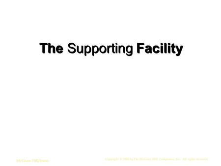 Copyright © 2006 by The McGraw-Hill Companies, Inc. All rights reserved. McGraw-Hill/Irwin The Supporting Facility.