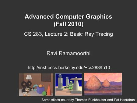 Advanced Computer Graphics (Fall 2010) CS 283, Lecture 2: Basic Ray Tracing Ravi Ramamoorthi  Some slides courtesy.