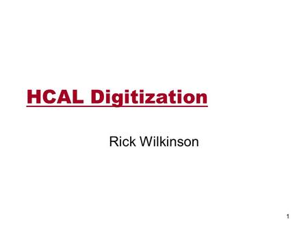HCAL Digitization Rick Wilkinson 1. CMSSW HCAL Simulation Three gains are used as input –Calibration (GeV/fC) From DB gain, by channel –Electronics (fC/photoelectron)
