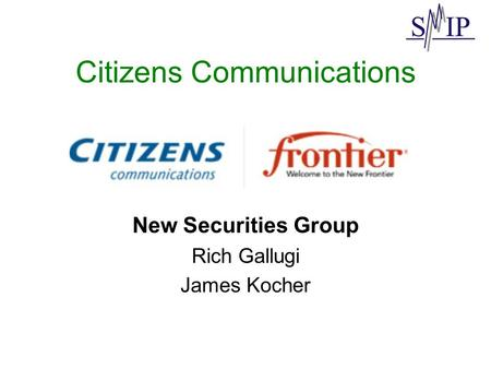 Citizens Communications New Securities Group Rich Gallugi James Kocher.