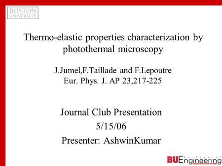 Thermo-elastic properties characterization by photothermal microscopy J.Jumel,F.Taillade and F.Lepoutre Eur. Phys. J. AP 23,217-225 Journal Club Presentation.