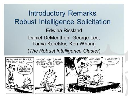 Introductory Remarks Robust Intelligence Solicitation Edwina Rissland Daniel DeMenthon, George Lee, Tanya Korelsky, Ken Whang (The Robust Intelligence.