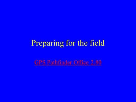 Preparing for the field GPS Pathfinder Office 2.80.