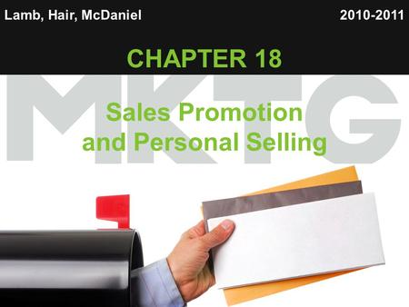 1 Lamb, Hair, McDaniel CHAPTER 18 Sales Promotion and Personal Selling 2010-2011.