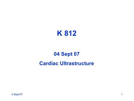 4 Sept 071 K 812 04 Sept 07 Cardiac Ultrastructure.