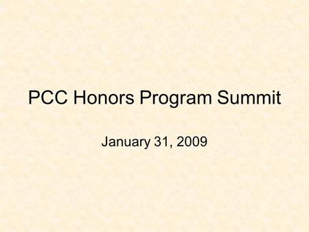 PCC Honors Program Summit January 31, 2009. Purpose The Honors Program at PCC will provide a clear path for capable and motivated students to challenge.