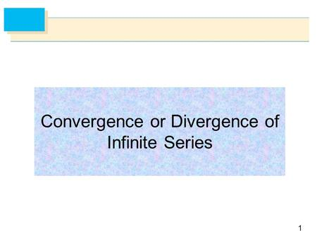 1 Convergence or Divergence of Infinite Series. 2 Let be an infinite series of positive terms. The series converges if and only if the sequence of partial.