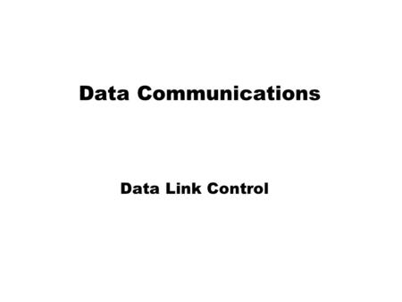 Data Communications Data Link Control. What Is Data Link Control? The Data Link layer of a model typically has the following responsibilities: 1. Creates.