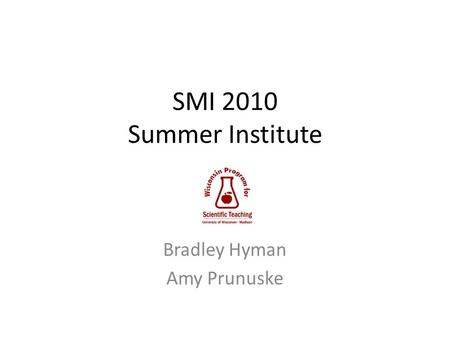 SMI 2010 Summer Institute Bradley Hyman Amy Prunuske.