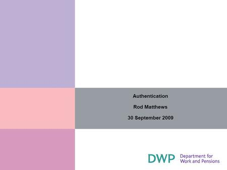 Authentication Rod Matthews 30 September 2009. 2 1) DWP Government GatewaySlides 2-5 2) Government Policy Slide 6 3) Remote Authentication Slides 7-11.
