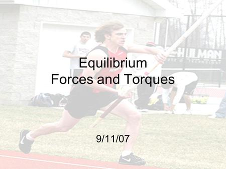 Equilibrium Forces and Torques 9/11/07. Topics to Cover Components of forces and trigonometry Force examples Center of Mass Torques/Moments Torque Examples.