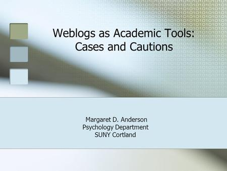 Weblogs as Academic Tools: Cases and Cautions Margaret D. Anderson Psychology Department SUNY Cortland.