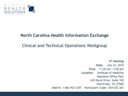 North Carolina Health Information Exchange Clinical and Technical Operations Workgroup 4 th Meeting Date: July 22, 2010 Time: 11:30 am – 2:00 pm Location: