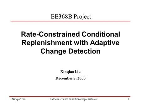Xinqiao LiuRate constrained conditional replenishment1 Rate-Constrained Conditional Replenishment with Adaptive Change Detection Xinqiao Liu December 8,