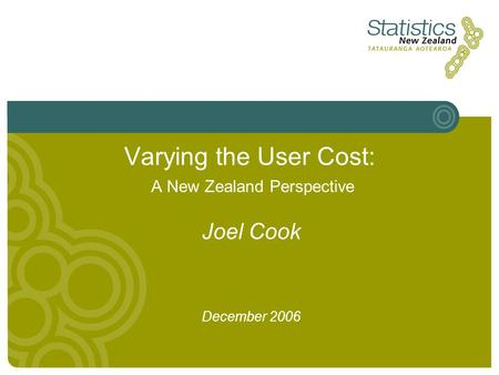 Varying the User Cost: A New Zealand Perspective Joel Cook December 2006.