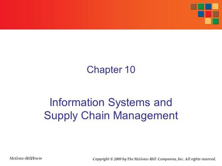 Chapter 10 Information Systems and Supply Chain Management Copyright © 2009 by The McGraw-Hill Companies, Inc. All rights reserved. McGraw-Hill/Irwin.