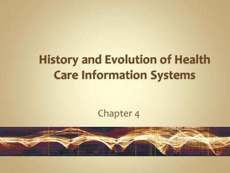 Chapter 4. Describe the history and evolution of health care information systems from the 1960s to the present. Identify the major advances in information.