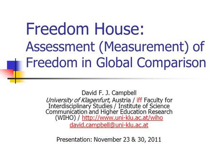 Freedom House: Assessment (Measurement) of Freedom in Global Comparison David F. J. Campbell University of Klagenfurt, Austria / iff Faculty for Interdisciplinary.