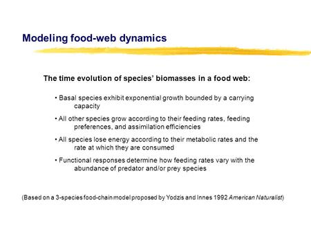 Modeling food-web dynamics The time evolution of species' biomasses in a food web: Basal species exhibit exponential growth bounded by a carrying capacity.
