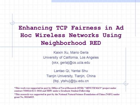 Enhancing TCP Fairness in Ad Hoc Wireless Networks Using Neighborhood RED Kaixin Xu, Mario Gerla University of California, Los Angeles {xkx,